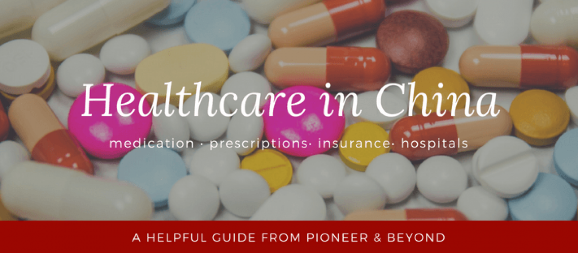 Medication, Prescriptions and Healthcare in China A HELPUL GUIDE BY PIONEERBEYOND